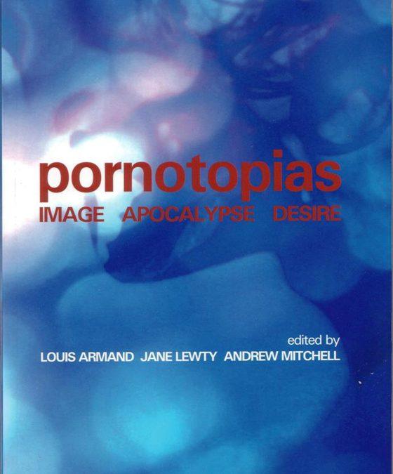 Pornotopias – image, desire, apocalypse